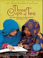 Three Cups of Tea: Young Readers Edition - One Man's Journey to Change the World... One Child at a Time ebook by Greg Mortenson, David Oliver Relin