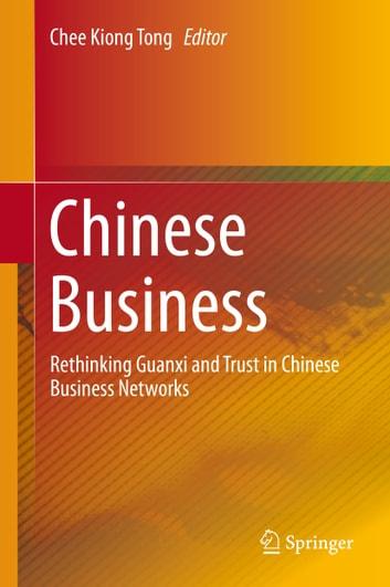 Chinese Business - Rethinking Guanxi and Trust in Chinese Business Networks ebook by