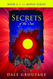 Secrets of the Sun - Book 2 of The Kopaz Series ebook by Dale Groutage