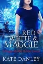 Red, White, and Maggie - Maggie MacKay: Holiday Special, #2 eBook by Kate Danley