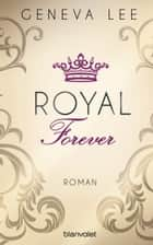 Royal Forever - Roman ebook by Geneva Lee, Charlotte Seydel