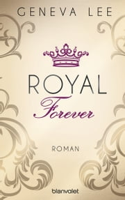 Royal Forever - Roman ebook by Geneva Lee