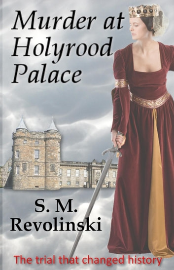 Murder at Holyrood Palace ebook by S. M. Revolinski