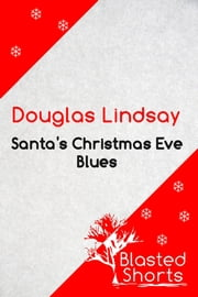 Santa's Christmas Eve Blues - A Short Story ebook by Douglas Lindsay