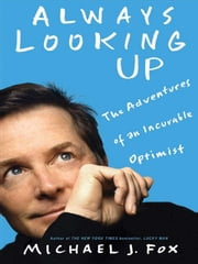 Always Looking Up - The Adventures of an Incurable Optimist ebook by Michael J. Fox