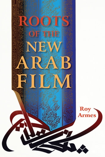 Roots of the New Arab Film ebook by Roy Armes