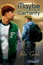 Maybe With a Chance of Certainty ebook by John Goode