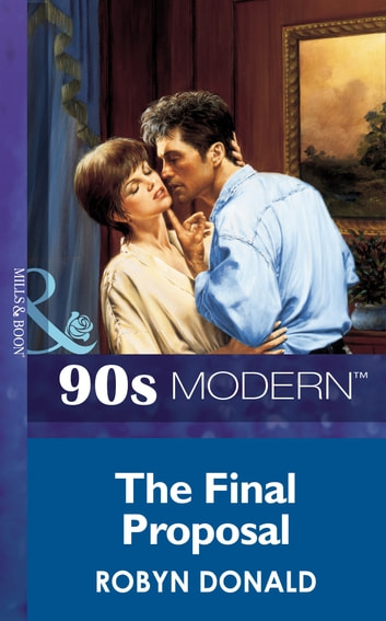 The Final Proposal (Mills & Boon Vintage 90s Modern) eBook by Robyn Donald
