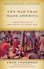 The War That Made America - A Short History of the French and Indian War ebook by Fred Anderson