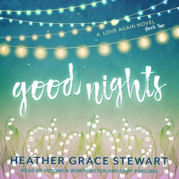 Good Nights - A Love Again Novel audiobook by Heather Grace Stewart