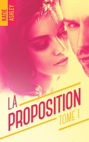 La Proposition - tome 1 ebook by Katie Ashley