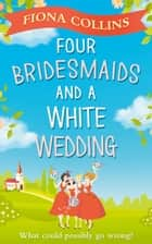 Four Bridesmaids and a White Wedding: the laugh-out-loud romantic comedy of the year! ebook by Fiona Collins