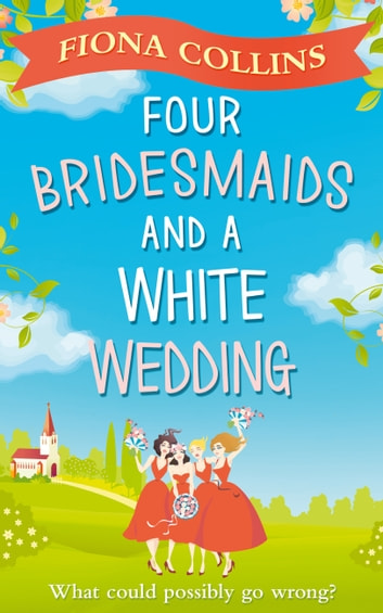 Four Bridesmaids and a White Wedding eBook by Fiona Collins