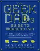 The Geek Dad's Guide to Weekend Fun ebook by Ken Denmead