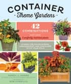Container Theme Gardens - 42 Combinations, Each Using 5 Perfectly Matched Plants ebook by Nancy J. Ondra, Rob Cardillo