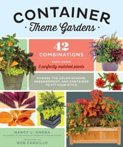 Container Theme Gardens - 42 Combinations, Each Using 5 Perfectly Matched Plants ebook by Nancy J. Ondra,Rob Cardillo