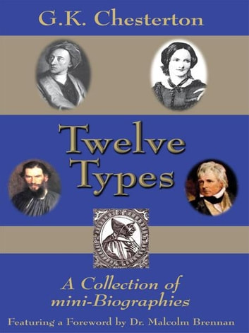 Twelve Types - A Collection of Mini-Biographies ebook by G. K. Chesterton,Dr. Malcolm Brennan