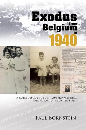 Exodus From Belgium in 1940 - A Family's Escape To South America and Final Emigration to the United States ebook by Paul Bornstein