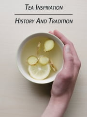 Tea Inspiration - History and Tradition ebook by Media Galaxy