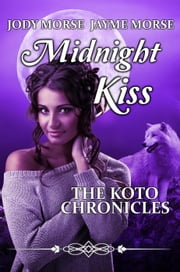 Midnight Kiss - The Koto Chronicles, #3 ebook by Jayme Morse,Jody Morse