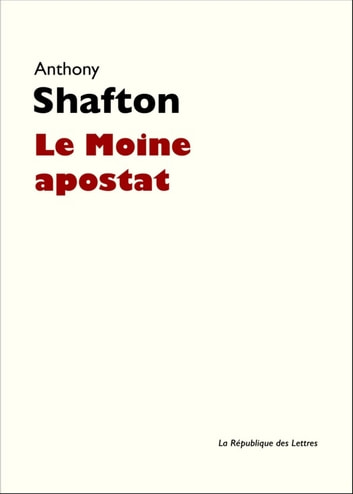 Le Moine apostat eBook by Anthony Shafton