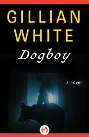 Dogboy - A Novel ebook by Gillian White