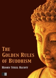 The Golden Rules of Buddhism eBook by Henry Steel Olcott