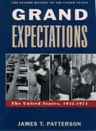 Grand Expectations - The United States, 1945-1974 ebook by James T. Patterson