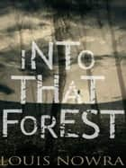Into That Forest ebook by Louis Nowra