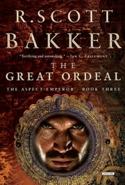 The Great Ordeal: The Aspect-Emperor: Book Three (The Aspect-Emperor Trilogy) ebook by R. Scott Bakker