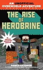 The Rise of Herobrine - An Unofficial Overworld Adventure, Book Three ebook by Danica Davidson