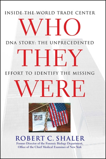 Who They Were - Inside the World Trade Center DNA Story: The Unprecedented Effort to Identify the Missing ebook by Robert C. Shaler, Sc.D