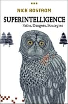 Superintelligence - Paths, Dangers, Strategies ebook by Nick Bostrom