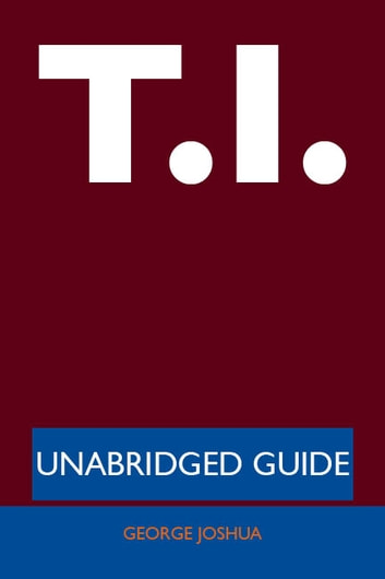 T.I. - Unabridged Guide ebook by George Joshua