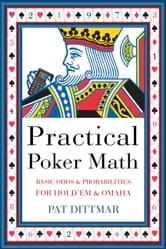 Practical Poker Math - Basic Odds And Probabilities for Hold 'Em and Omaha ebook by Pat Dittmar (Pat Dittmar)