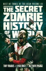The Secret Zombie History of the World ebook by Toby Venables,Paul Finch,Matthew Sprange