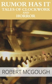 Rumor Has It: Tales of Clockwork and Horror ebook by Robert McGough