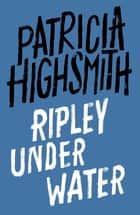 Ripley Under Water - A Virago Modern Classic ebook by Patricia Highsmith