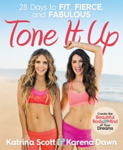 Tone It Up - 28 Days to Fit, Fierce, and Fabulous ebook by Karena Dawn,Katrina Scott