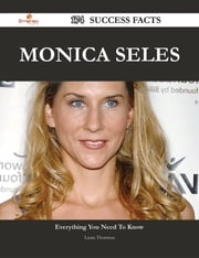 Monica Seles 174 Success Facts - Everything you need to know about Monica Seles ebook by Laura Thornton
