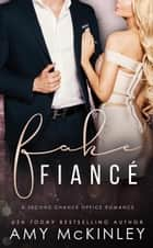 Fake Fiancé (A Second Chance Office Romance) ebook by Amy McKinley