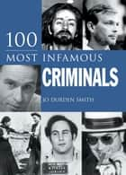 100 Most Infamous Criminals ebook by Jo Durden Smith