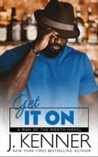 Get It On - Tyree and Eva ebook by J. Kenner