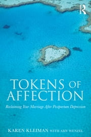 Tokens of Affection - Reclaiming Your Marriage After Postpartum Depression ebook by Karen Kleiman,Amy Wenzel