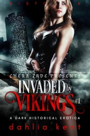 Invaded by Vikings #1 - A Dark Historical Erotica ebook by Dahlia Kent, Chera Zade