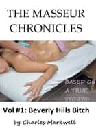 The Masseur Chronicles, Vol. #1: Beverly Hills Bitch ebook by Charles Markwell