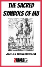 THE SACRED SYMBOLS OF MU 電子書 by James Churchward, James M. Brand