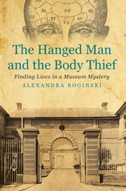 The Hanged Man and the Body Thief - Finding Lives in a Museum Mystery ebook by Alexandra Roginski