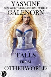 Tales From Otherworld: Collection One ebook by Yasmine Galenorn