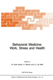 Behavioral Medicine: Work, Stress and Health ebook by W. Doyle Gentry,H. Benson,C.J. de Wolff